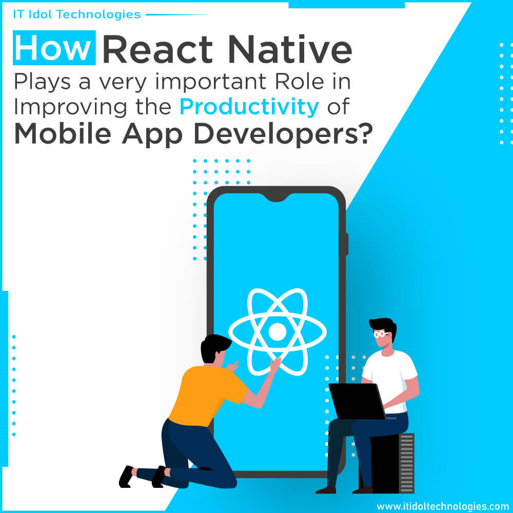 How React Native Plays a Very Important Role in Improving the Productivity of Mobile App Developers?