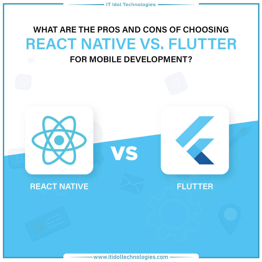 What are the pros and cons of choosing React Native vs. Flutter for mobile development?
